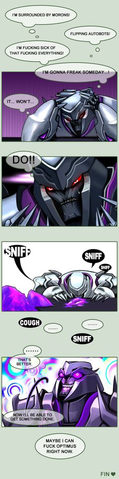 Is megatron on drugs and also I never thought he had a nose.