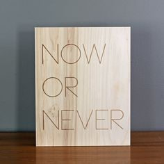 now or never poster - laser etched on maple ply - wall decoration for vintage or modern decor Graphic Design Inspiration, Home Decor Inspiration, Decor Ideas, Cabin Signs, Wayfinding Signage, Word Design, Wood Art, Modern Decor, Decorating Your Home