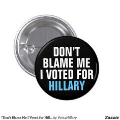 """Don't Blame Me I Voted for Hillary"" Button. Protest ""President Trump"", ""Not My President"" ""Trump Sucks"""