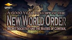 THE NEW WORLD ORDER - A 6000 Year History - HD FEATURE FILM   Includes the history of the Secret Societies, Ancient Beliefs and the Matrix of Control that has shaped human history for thousands of years. Also includes for the first time, a documented history of the true birth of the Illuminati and finally, its affect on the world today.               UFOTV® The Disclosure Movie Network