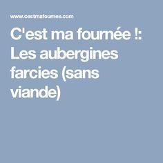 C'est ma fournée !: Les aubergines farcies (sans viande) Lactose Free, Food And Drink, Stuffed Eggplant, Gluten Free Recipes, Cooking Recipes, Drinks