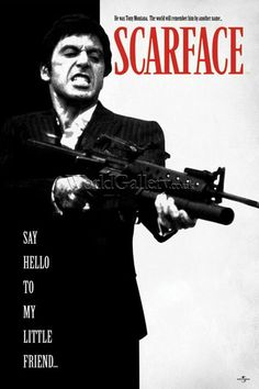 """Scarface"" movie poster.... ""SAY HELLO TO MY LITTLE FRIEND!"""