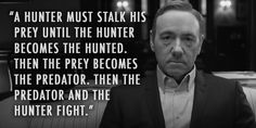 <b>Frank Underwood has some words of wisdom for you.</b> Most effective when read aloud in a southern accent.