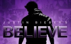 Justin Bieber's Believe 2013