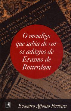 (2013) O Mendigo Que Sabia de Cor os Adágios de Erasmo de Totterdam - Evandro Affonso Ferreira