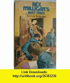 Rex Milligans Busy Term (9780006907091) Anthony Buckeridge , ISBN-10: 0006907091  , ISBN-13: 978-0006907091 ,  , tutorials , pdf , ebook , torrent , downloads , rapidshare , filesonic , hotfile , megaupload , fileserve