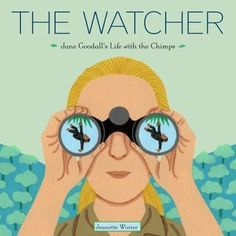 The Watcher: Jane Goodall's Life with the Chimps by Jeanette Winter - Animal lovers and budding scientists will spend hours pouring over this picture biography of Jane Goodall. ~ Alicia