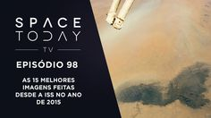 Space Today TV Ep.98 - As 15 Melhores Imagens Feitas da ISS Em 2015