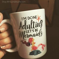 I'm done adulting, let's be mermaids. Coffee mug