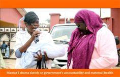 MamaYE drama sketch on government's accountability and maternal health
