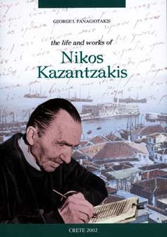 kazantzakis essay Nikos kazantzakis's wiki: nikos kazantzakis (greek: νίκος καζαντζάκης 18 february 1883 – 26 october 1957) was a  travel books, memoirs and philosophical essays like the saviors of god: spiritual exercisesuniversally recognised as a giant of modern greek literature, kazantzakis was nominated for the nobel prize in literature in nine.