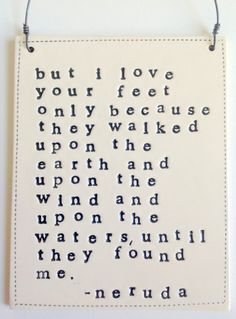 pablo neruda quotes | plaque pablo neruda quote | OUR LOVE