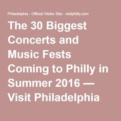 The 30 Biggest Concerts and Music Fests Coming to Philly in Summer 2016 — Visit Philadelphia — visitphilly.com
