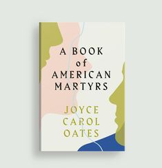 A Book of American Martyrs by Joyce Carol Oates. Designed by Anna Morrison.