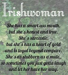 I may only have an Irish last name but this describes me perfectly. Great Quotes, Me Quotes, Funny Quotes, Inspirational Quotes, Irish Quotes, Irish Sayings, Irish Last Names, Native American Quotes, American Symbols