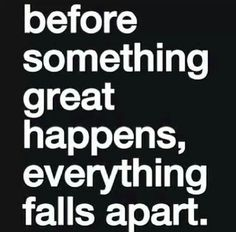 Well when the actual **** is my great coming?? Because my everything has been falling apart for years! And it just keeps getting worse! Just when I think it can't possibly get worse, it finds a way!
