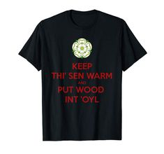 Keep Thi Sen Warm And Put Wood Int'oyl Yorkshire Dialect T-Shirt Yorkshire Tees Straight Art O'Tarn by taiche Text Design, Shirt Price, V Neck T Shirt, T Shirts For Women, Sweatshirts, Amazon, Mens Tops, Clothing, South Yorkshire