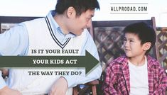 So, is it your fault your kids act the way they do? Here's our take on it.