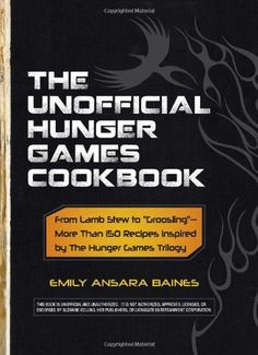 """The Unofficial Hunger Games Cookbook: From Lamb Stew to """"Groosling"""" - More than 150 Recipes Inspired by The Hunger Games T... $11.75"""