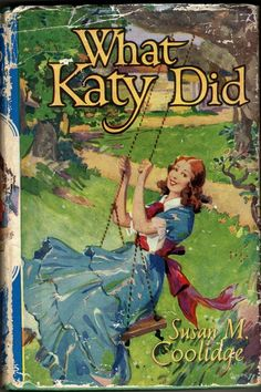 What Katy Did:  A classic children's book published in 1872 and written by Susan Coolidge (the pen name of Sarah Chauncey Woolsey).