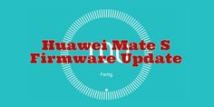 Huawei Mate S B361 Firmware Update (OTA) [Download] #Downloads #EMUI_4_0 #Firmware