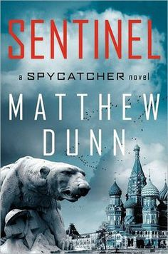 "Sentinel, by Matthew Dunn. ""Turned MI6 agent sets up scenario for World War III."""