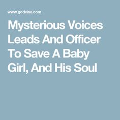 Mysterious Voices Leads And Officer To Save A Baby Girl, And His Soul
