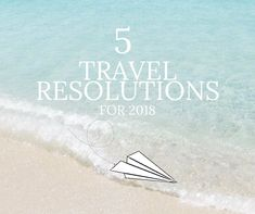5 Travel Resolutions for 2018 from Adventure Together Travel.