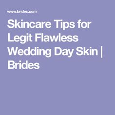 Skincare Tips for Legit Flawless Wedding Day Skin | Brides
