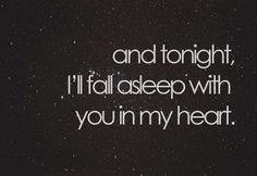 Just as I know I am in yours. Eventually we will fall asleep in each others arms every night again.