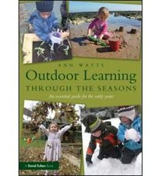 Book Outdoor Learning Through The Seasons: An Essential Guide For The Early Years by Ann Watts