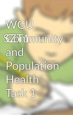 wgu community health task 4 Reddit is also anonymous so you can be  limit my search to r/wgu_rntobsn  i am currently working on my last paper for community health field experience.