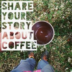 share your story about coffee
