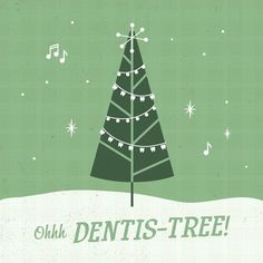 OH DENTIS-TREE, OH dentist-tree! What are some of your favorite Christmas songs?