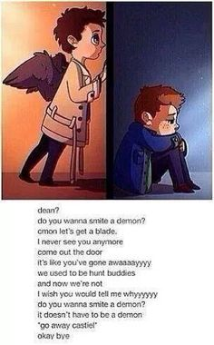 """Lets face it, this is Cas. He would poof into the room, on face level with Dean, his nose pressed to his. """" Dean I sense there is something deeply troubling you""""."""