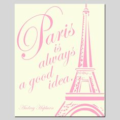Paris Is Always A Good Idea - 11 x 14 Audrey Hepburn Quote Print with Eiffel Tower Image - Pink and Cream. $25.00, via Etsy.