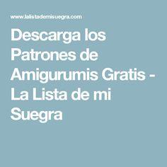 Descarga los Patrones de Amigurumis Gratis - La Lista de mi Suegra