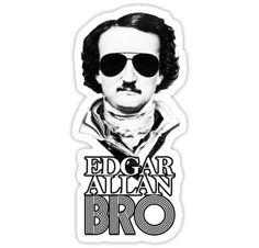 Edgar Allan Bro by Strangetalk. I feel like I need this as some sort of bumper sticker..