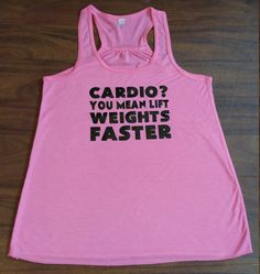 50265e710a9 Handmade Cardio  You Mean Lift Weights Faster shirt. This tank top is very  soft