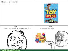 Toy Story True Story. HAHA I was also eyeing my toys after watching toy story.