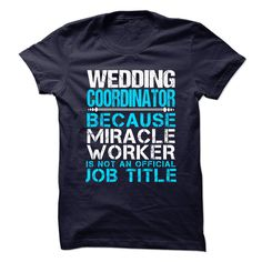 #Statest-shirts... Awesome T-shirts  Worth :$21.ninety ninePurchase Now    Low cost Codes   View photographs & photographs of WEDDING-COORDINATOR - Miracle worker t-shirts & hoodies:For those who do not completely love our design, you'll be able to SEARCH your favou.... Check more at http://choosetshirt.info/states/get-cheap-wedding-coordinator-miracle-worker-choosetshirt-info/