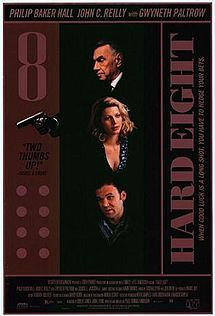 Hard Eight (1996) American crime thriller. Starring Philip Baker Hall, Gwyneth Paltrow, John C. Reilly and Samuel L. Jackson. The film follows man down on his luck who somehow manages finds himself under the guidance of veteran gambler that teaches him the tricks of the gambling trade and helps him get his life together and get the girl...