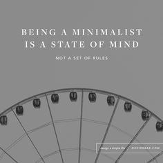 Being a minimalist means you value yourself more than material things. It means making decisions based on what you need instead of getting everything you want. It does not mean the things you buy are cheap. It means they are something you need, regardless of how much they cost.