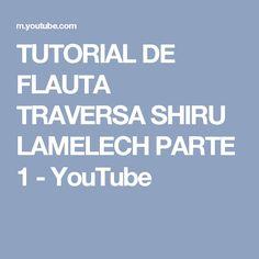 TUTORIAL DE FLAUTA TRAVERSA   SHIRU LAMELECH   PARTE 1 - YouTube