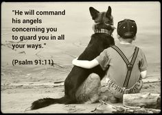"""""""He will command his angels concerning you to guard you in all your ways.""""  (Psalm 91:11)"""