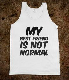 My Best Friend Is Not Normal. please!!!!
