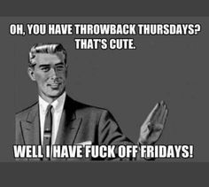 B-after - Just another WordPress site Thursday Quotes, Its Friday Quotes, Friday Humor, Funny Rude Memes, Funny Quotes For Teens, Funny Quotes About Life, Work Quotes, Life Quotes, Humor