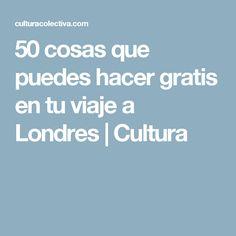 50 cosas que puedes hacer gratis en tu viaje a Londres | Cultura
