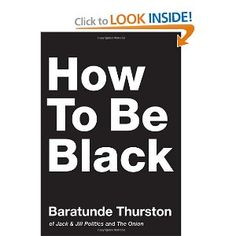 Baratunde Thurston is hysterical. On my reading list. How to Be Black