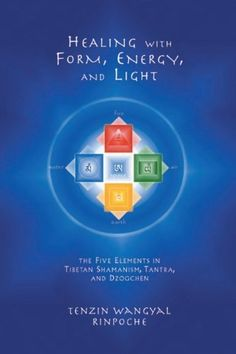 Healing with Form, Energy, and Light: The Five Elements in Tibetan Shamanism, Tantra, and Dzogchen by Tenzin Wangyal Rinpoche. $11.53. Publisher: Snow Lion Publications (May 25, 2002). 176 pages